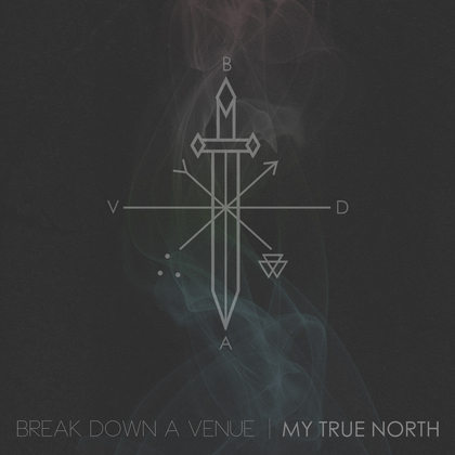 BREAK DOWN A VENUE: My True North [EP] - Review