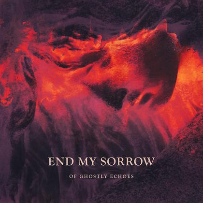 END MY SORROW: Of Ghostly Echoes - Review