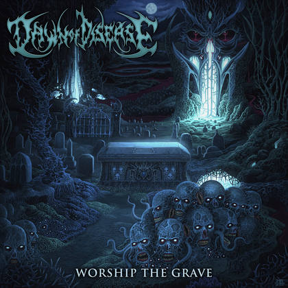 DAWN OF DISEASE: Worship The Grave - Review