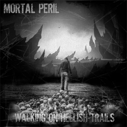 MORTAL PERIL: Walking On Hellish Trails - Review