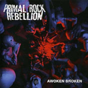 cdreview - PRIMAL ROCK REBELLION: Awoken Broken