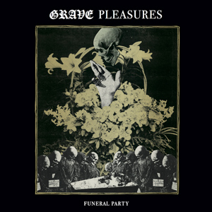GRAVE PLEASURES Funeral Party Cover (c)PR