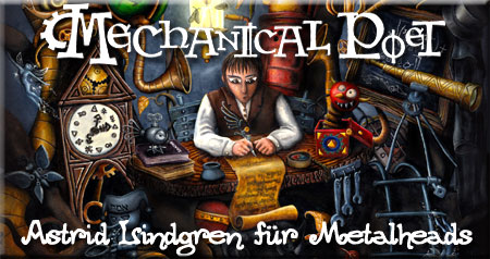 MECHANICAL POET: Astrid Lindgren f�r Metalheads - Interview 2005