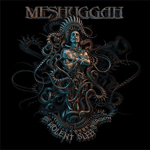"MESUGGAH ""The Violent Sleep Of Reason"" CD Cover (c)PR"