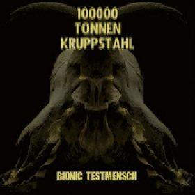 100000 TONNEN KRUPPSTAHL: Bionic Testmensch