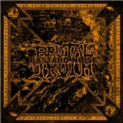 BRUTAL TRUTH/BASTARD NOISE: The Axiom of Post Inhumanity
