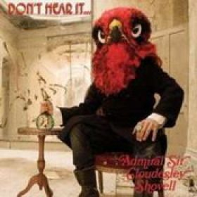 ADMIRAL SIR CLOUDESLEY SHOVELL: Don´t Hear It… Fear It!
