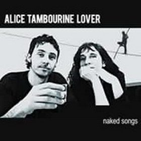ALICE TAMBOURINE LOVER: Naked Songs