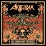 ANTHRAX: The Greater Of Two Evils