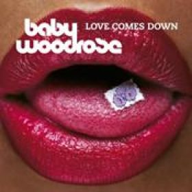 BABY WOODROSE: Love Comes Down [Re-Release]