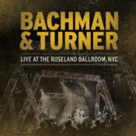 BACHMAN & TURNER: Live At The Roseland Ballroom, NYC [2CD][DVD]