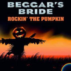 BEGGAR`S BRIDE: Rockin` The Pumpkin