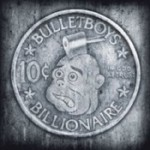 BULLETBOYS: 10c Billionaire