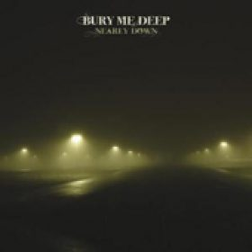BURY ME DEEP: Nearly Down