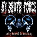 BY BRUTE FORCE: With Intent to Destroy