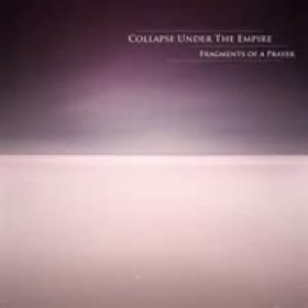 "COLLAPSE UNDER THE EMPIRE: ""Fragments of a Prayer"""