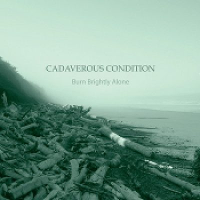 CADAVEROUS CONDITION: Burn Brightly Alone