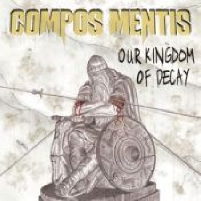 COMPOS MENTIS: Our Kingdom Of Decay