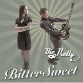 DIE PRETTY: Bitter Sweet