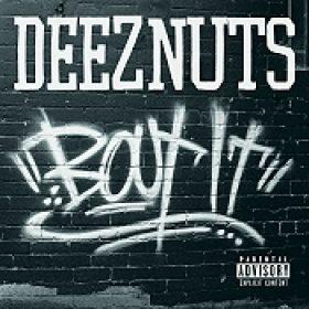 DEEZ NUTS: Bout It