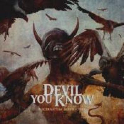 DEVIL YOU KNOW: The Beauty Of Destruction