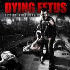 DYING FETUS: Desend Into Depravity