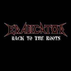 ERADICATOR: Back To The Roots [Eigenproduktion]