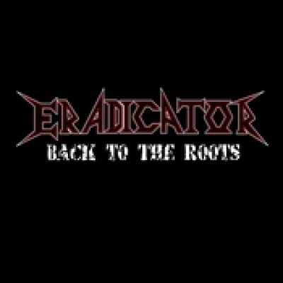 ERADICATOR: Back To The Roots [Eigenproduktion]