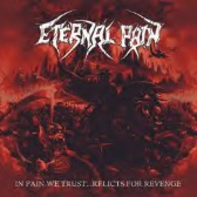 ETERNAL PAIN: In Pain We Trust…Relicts For Revenge