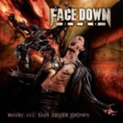 FACE DOWN HERO: Where All This Anger Grows