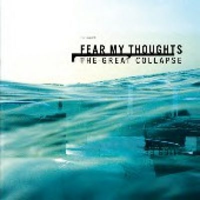 FEAR MY THOUGHTS: The Great Collapse