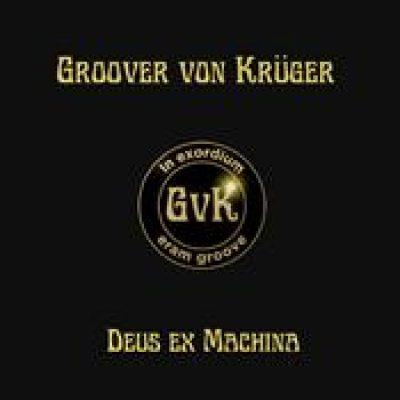 GROOVER VON KRÜGER: Deus Ex Machina [Eigenproduktion]