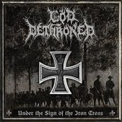 GOD DETHRONED: Under The Sign Of The Iron Cross
