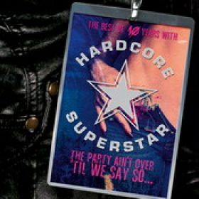 HARDCORE SUPERSTAR: The Party Ain´t Over ´Til We Say So… [Best Of]