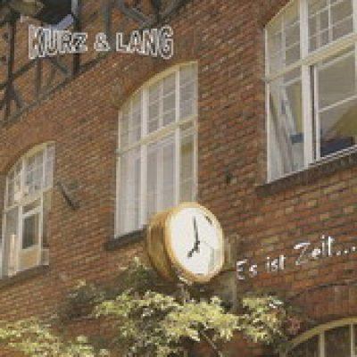 KURZ & LANG: Es ist Zeit… [Eigenproduktion]