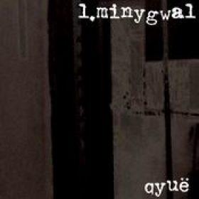 L.MINYGWAL: qyuë [EP]