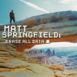 MATT SPRINGFIELD: Erase All Data