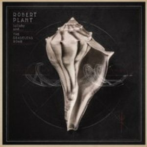 ROBERT PLANT: Lullaby And … The Ceaseless Roar