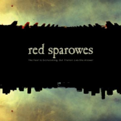 RED SPAROWES: The Fear Is Excruciating, But Therein Lies The Answer