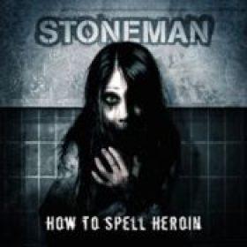 STONEMAN: How To Spell Heroin