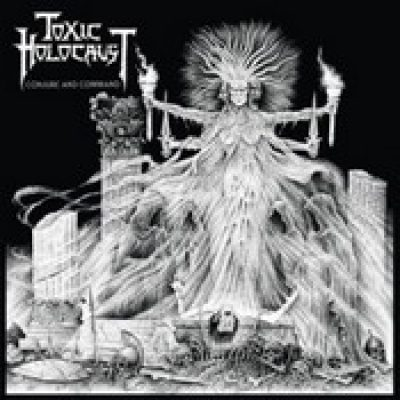 TOXIC HOLOCAUST: Conjure And Command
