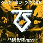 TWISTED SISTER: Club Daze Vol. 2: Live In The Bars [Re-Release]