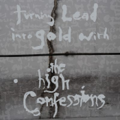 THE HIGH CONFESSIONS: Turning Lead Into Gold With The High Confessions