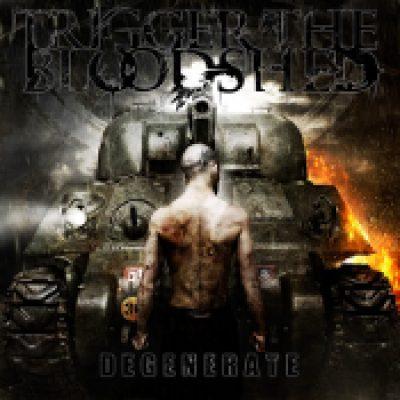 TRIGGER THE BLOODSHED: Degenerate