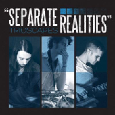TRIOSCAPES: Separate Realities