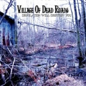 VILLAGE OF DEAD ROADS: Desolation Will Destroy You