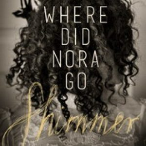 WHERE DID NORA GO: Shimmer