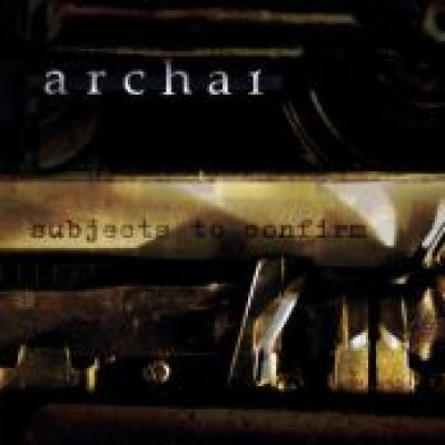 ARCHAI: Subjects to Confirm [Eigenproduktion]