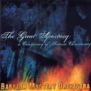 BABYLON MYSTERY ORCHESTRA: The Great Apostasy: A Conspiracy of Satanic Christianity [Eigenproduktion]