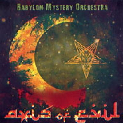 BABYLON MYSTERY ORCHESTRA: Axis of Evil [Eigenproduktion] [Import]